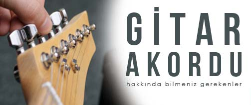 Gitar Nasıl Akord Edilir